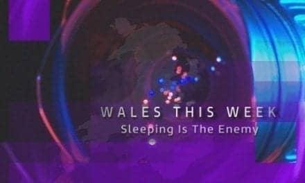 Wales This Week: Sleeping is the Enemy