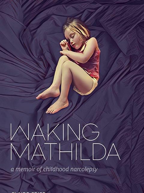 Waking Mathilda: A Memoir of Childhood Narcolepsy