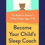 Become Your Child's Sleep Coach: The Bedtime Doctor's 5-Step Guide, Ages 3-10