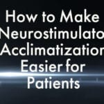 How to Make Neurostimulator Acclimatization Easier for Patients